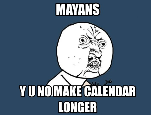 326797-mayan-calendar-doomsday-memes-end-of-the-world-predictions-mocked-by-m[1].jpg