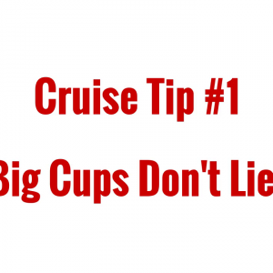 Cruise Tip #1: Big Cups Don't Lie